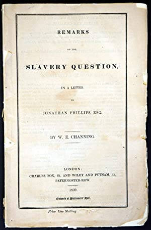 Remarks on the Slavery Question, In a Letter to Jonathan Phillips, Esq.: CHANNING, William Ellery