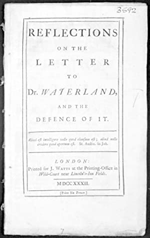 Reflections on the Letter to Dr. Waterland, and the Defence of it.