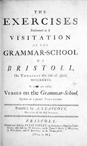 The Exercises Performed at A Visitation of the Grammar-School of Bristoll On Thursday the 7th of ...
