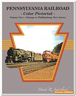 Pennsylvania Railroad Color Pictorial Volume 5: Chicago to Phillipsburg, New Jersey: David R. ...