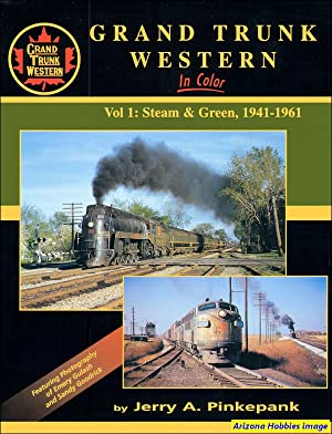 Grand Trunk Western In Color Volume 1: Steam and Green: Jerry A. Pinkepank