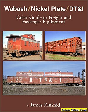 Wabash, Nickel Plate and DT&I Color Guide to Freight and Passenger Equipment: Jim Kinkaid