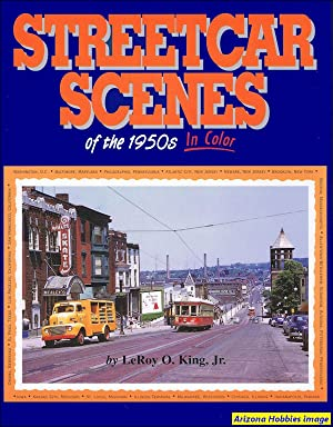 Streetcar Scenes of the 1950s In Color: LeRoy O. King