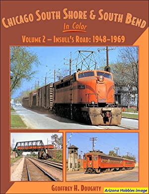 Chicago, South Shore & South Bend In Color Volume 2: Insull's Road 1948-1969: Geoffrey H. ...
