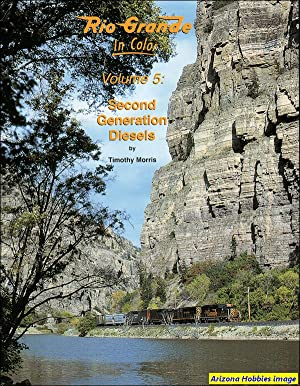 Rio Grande In Color Volume 5: Second Generation Diesels: Timothy Morris