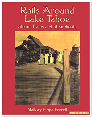 Rails Around Lake Tahoe: Steam Trains and Steamboats: Mallory Hope Ferrell