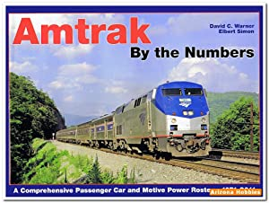 Amtrak by the Numbers: A Comprehensive Passenger Car and Motive Power Roster 1971-2011: David C. ...