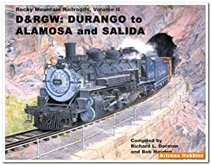 Rocky Mountain Railroads Vol. 2: D&RGW Alamosa to Salida: Richard Dorman and Bob Hayden