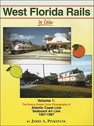 West Florida Rails In Color Volume 1: The Emery Gulash Color Photography: Jerry A. Pinkepank
