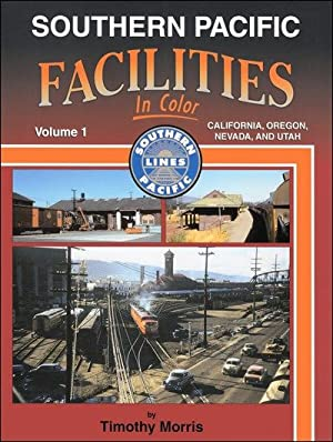 Southern Pacific Facilities In Color Vol. 1: California, Oregon, Nevada and Utah: Timothy Morris