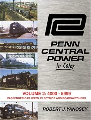 Penn Central Power In Color Vol. 2: 4000-5399 Passenger Cab Units, Electrics, and Roadswitchers: ...