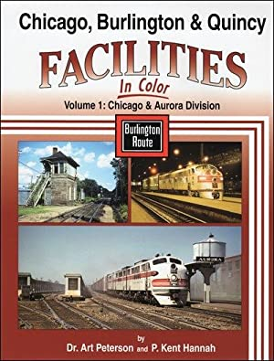 Chicago, Burlington & Quincy Facilities In Color Vol. 1: Chicago and Aurora Division: Dr. Art ...