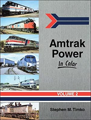 Amtrak Power In Color Volume 2: Stephen M. Timko