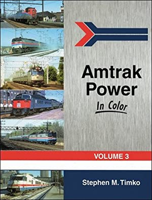 Amtrak Power In Color Vol. 3: Stephen M. Timko