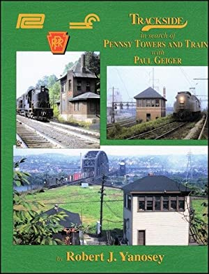 Trackside in Search of Pennsy Towers and Trains with Paul Geiger: Robert J. Yanosey