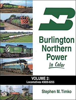 Burlington Northern Power In Color Volume 2: Locomotives #3000-6255: Stephen M. Timko
