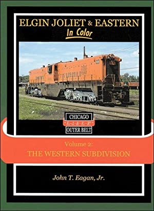 Elgin Joliet & Eastern In Color Volume 2: Western Subdivision: John T. Eagan, Jr.