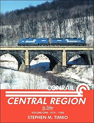 Conrail Central Region In Color Vol. 1: 1976-1980: Stephen M. Timko