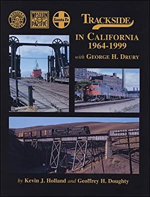 Trackside in California 1964-99 with George H. Drury: Kevin J. Holland and Geoffrey H. Doughty