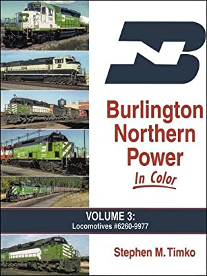 Burlington Northern Power In Color Volume 3: Locomotives #6260-9977: Stephen M. Timko