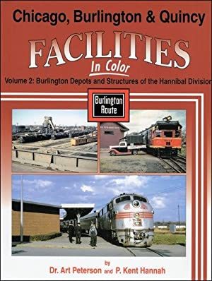 Chicago, Burlington & Quincy Facilities In Color Volume 2: Hannibal Division: Dr. Art Peterson ...