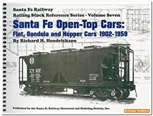 Santa Fe Railway Open-Top Cars: Flat, Gondola and Hopper Cars 1902-1959: Richard H. Hendrickson