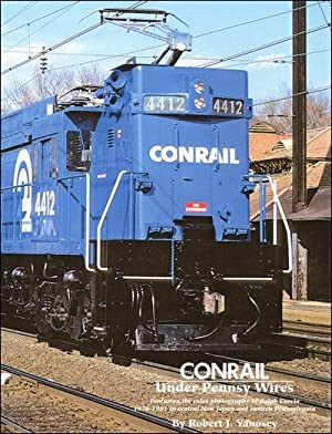 Conrail Under Pennsy Wires Vol. 1: Robert J. Yanosey