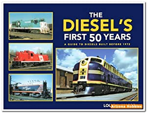The Diesel's First 50 Years: A Guide to Diesels Built Before 1972: Louis A. Marre