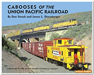 Cabooses of the Union Pacific Railroad: Don Strack and James L. Ehrenberger