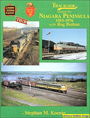 Trackside Around the Niagara Peninsula 1953-1976: Stephan M. Koenig