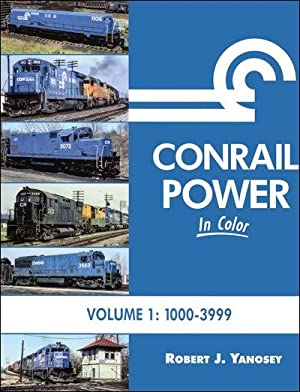Conrail Power In Color Vol. 1: 1000-3999: Robert J. Yanosey