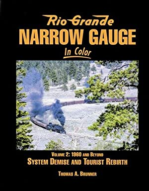 Rio Grande Narrow Gauge In Color Volume 2: 1960 and Beyond: Thomas A. Brunner