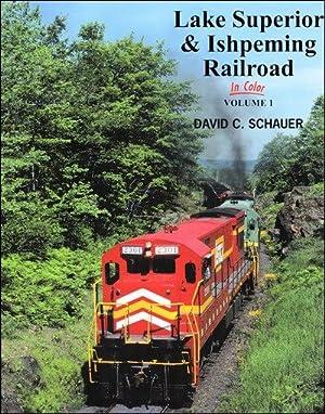 Lake Superior & Ishpeming Railroad In Color Volume 1: David Schauer