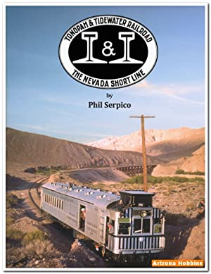 Tonopah & Tidewater Railroad: The Nevada Short Line: Phil Serpico