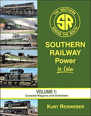 Southern Railway Power In Color Vol. 1: Covered Wagons and Switchers: Kurt Reisweber