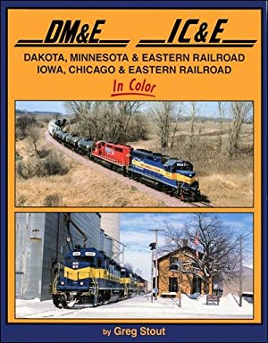 Dakota, Minnesota & Eastern Railroad and Iowa, Chicago & Eastern Railroad In Color: Greg ...
