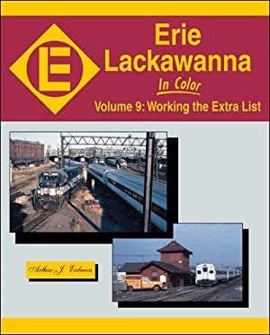 Erie Lackawanna In Color Volume 9: Working the Extra List: Arthur J. Erdman