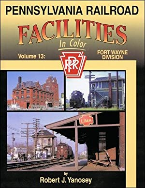 Pennsylvania Railroad Facilities In Color Vol. 13: Fort Wayne Division: Robert J. Yanosey