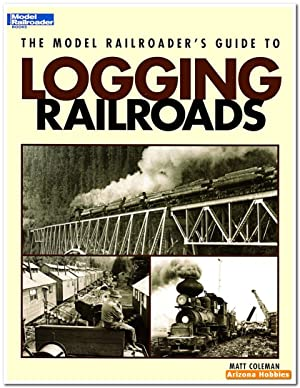 The Model Railroader's Guide to Logging Railroads: Matt Coleman