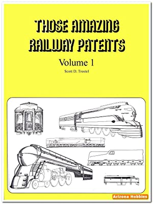 Those Amazing Railway Patents Vol. 1: Scott D. Trostel