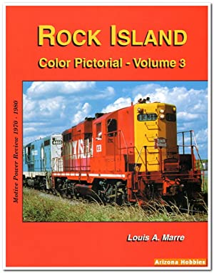 Rock Island Color Pictorial Volume 3: Motive Power Review 1970-1980: Louis A. Marre