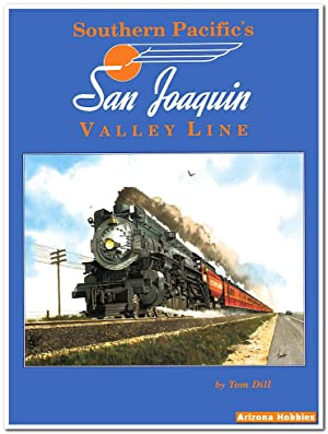 Southern Pacific's San Joaquin Valley Line Color Pictorial: 1950-1960s: Tom Dill
