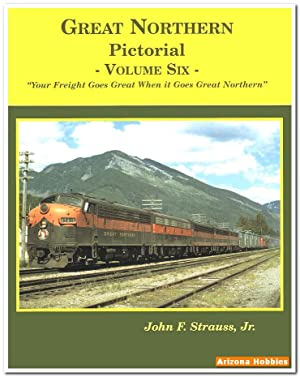 Great Northern Pictorial Vol. 6: Freight Service: John F. Strauss