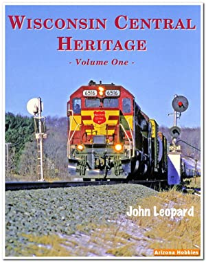 Wisconsin Central Heritage Volume 1: John Leopard