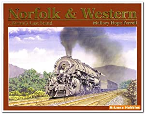 Norfolk & Western: Steam's Last Stand 1945-1960: Mallory Hope Ferrell