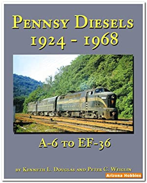 Pennsy Diesels 1924-1968: A-6 to EF-36: Kenneth L. Douglas and Peter C. Weiglin