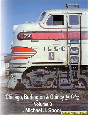 Chicago, Burlington & Quincy In Color Volume 3: Michael J. Spoor
