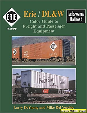 Erie Railroad / DL&W Color Guide to Freight and Passenger Equipment: Larry DeYoung and ...