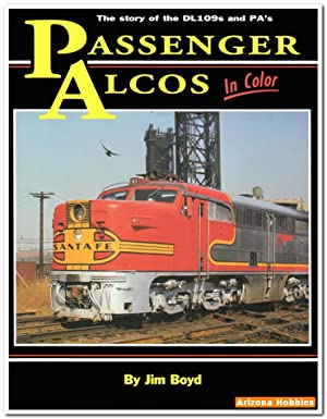 Passenger ALCOs In Color: The Story of the DL109s and PAs: Jim Boyd