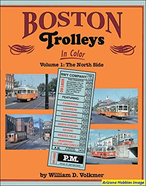 Boston Trolleys In Color Volume 1: The North Side: William D. Volkmer